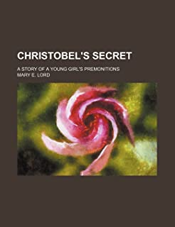 Christobel's Secret; A Story of a Young Girl's Premonitions