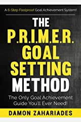 The P.R.I.M.E.R. Goal Setting Method: The Only Goal Achievement Guide You'll Ever Need! (The Art of Personal Success Book 3) Kindle Edition