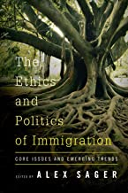 The Ethics and Politics of Immigration: Core Issues and Emerging Trends