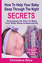 How To Help Your Baby Sleep Through The Night Secrets: Techniques On How To Make Your Baby Sleep Independently
