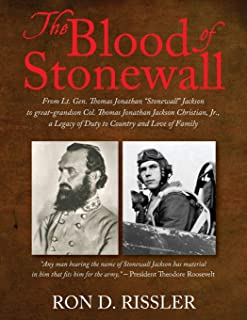 """The Blood of Stonewall: From Lt. Gen. Thomas Jonathan """"Stonewall"""" Jackson to great-grandson Col. Thomas Jonathan Jackson C..."""