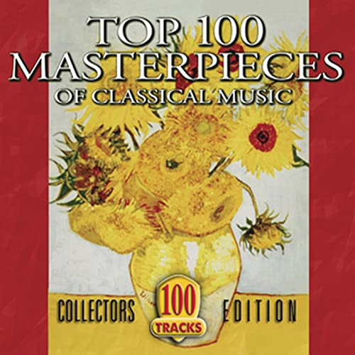 Top 100 Masterpieces of Classical Music by Various Artists