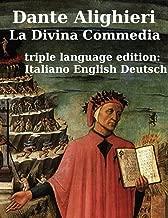 La Divina Commedia - The Divine Comedy - Die Göttliche Komoedie (Inferno, Purgatorio, Paradiso) by Dante Alighieri in three languages (italian, english ... (La Divina Commedia (translated) Book 1)
