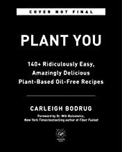 PlantYou: 140+ Ridiculously Easy, Amazingly Delicious Plant-Based Oil-Free Recipes