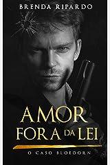 Amor Fora da Lei: O Caso Bloedorn (Livro 1) eBook Kindle