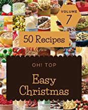 Oh! Top 50 Easy Christmas Recipes Volume 7: An One-of-a-kind Easy Christmas Cookbook