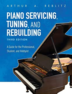 Piano Servicing, Tuning, and Rebuilding: A Guide for the Pro