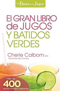 El Gran libro de jugos y batidos verdes: ¡Más de 400 recet