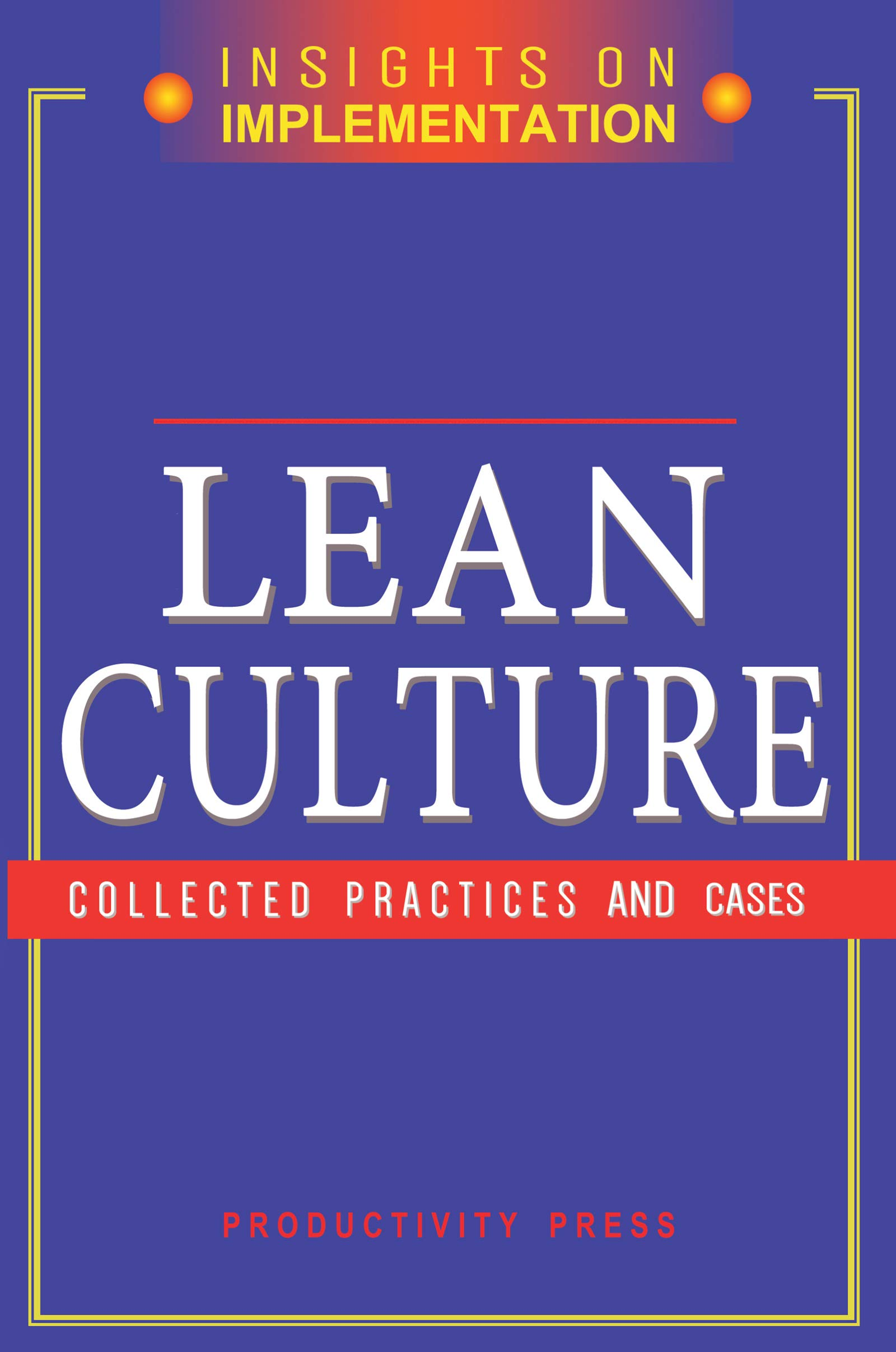 Lean Culture: Collected Practices and Cases (Insights on Implementation)