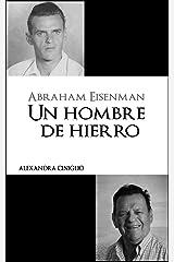 ABRAHAM EISENMAN: Un Hombre de Hierro (Biografías) (Spanish Edition) Kindle Edition