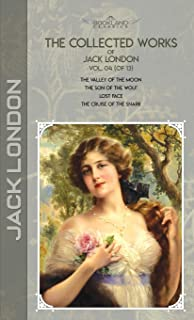 The Collected Works of Jack London, Vol. 04 (of 13): The Valley of the Moon; The son of the wolf; Lost Face; The Cruise of...