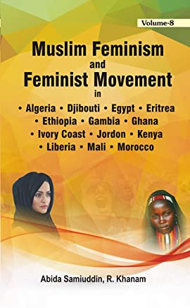 Muslim Feminism and Feminist Movement in ALGERIA, DJIBOUTI, EGYPT, ERITREA, Ethiopia, Gambia, Ghana, Ivory Coast, Jordon, Kenya, Liberia, Mali & Morocco ... & Feminist Movement ) (English Edition)