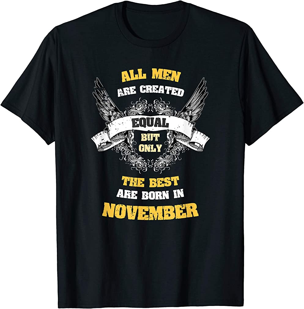Born In Nov Gifts All Men Equal But Best Born In November T-shirt