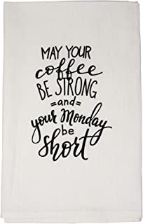 May Your Coffee be Strong and Your Monday be Short Funny Tea Towel Screen Printed Flour Sack Cotton Kitchen Table Linens