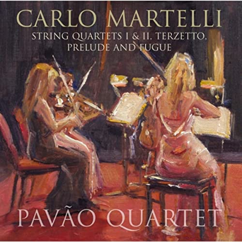 Carlo Martelli: String Quartets I & II, Terzetto, Prelude and Fugue