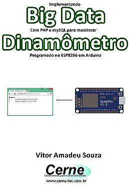 Implementando Big Data Com PHP e mySQL para monitorar Dinamômetro Programado no ESP8266 em Arduino (Portuguese Edition)