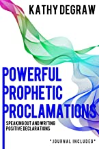 Powerful Prophetic Proclamations: Speaking Out and Writing Positive Declarations