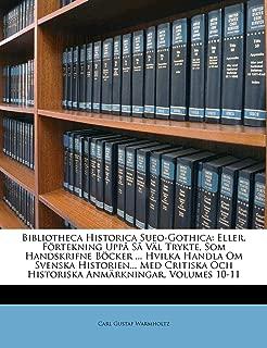 Bibliotheca Historica Sueo-Gothica: Eller, Förtekning Uppå Så Väl Trykte, Som Handskrifne Böcker ... Hvilka Handla Om Svenska Historien... Med ... Anmärkningar, Volumes 10-11 (Swedish Edition)