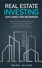 Real Estate Investing Explained For Beginners: How to Create Passive Income in a Real Estate Business with Successful Keys for Your Financial Freedom (English Edition)