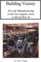Building Victory: Aircraft Manufacturing in the Los Angeles Area in World War II