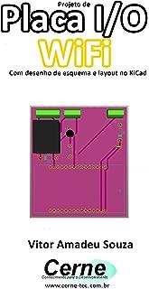 Projeto de  Placa I/O  WiFi Com desenho de esquema e layout no KiCad (Portuguese Edition)