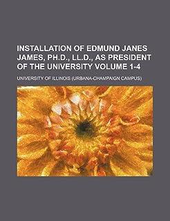Installation of Edmund Janes James, PH.D., LL.D., as President of the University Volume 1-4