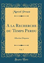 a la Recherche Du Temps Perdu, Vol. 7: Albertine Disparue (Classic ...
