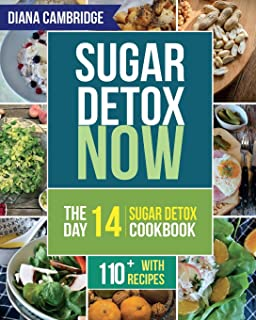 Sugar Detox NOW: The 14-Day Sugar Detox Diet Cookbook to Cut Sugar and Carb Cravings for Practical Weight Loss ? With Over 110 Recipes