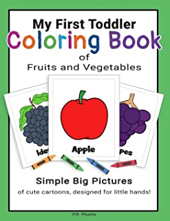 My First Toddler Coloring Book of Fruits and Vegetables: Simple Big Pictures of Cute Cartoons, Designed for Little Hands!
