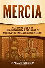 Mercia: A Captivating Guide to an Anglo-Saxon Kingdom of England and the Invasions of the Vikings during the 9th Century