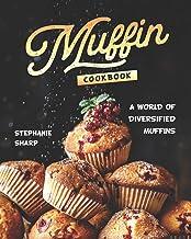 Muffin Cookbook: A world of Diversified Muffins