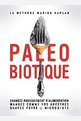 Paléobiotique: Changez radicalement d'alimentation, mangez comme vos ancêtres, sauvez votre microbiote (Guides pratiques) Format Kindle