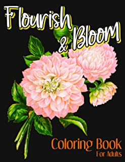 Flourish & Bloom Coloring Book: Flowering Your Serene Moments