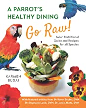 A Parrot's Healthy Dining - GO RAW!: Avian Nutritional Guide and Recipes for All Species: 1