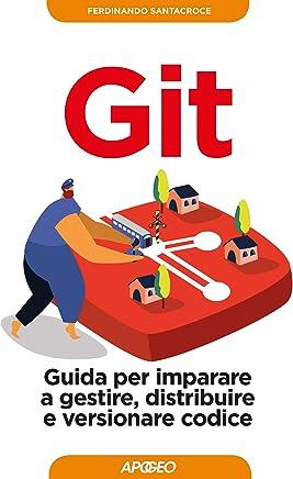 Git: Guida per imparare a gestire, distribuire e versionare codice