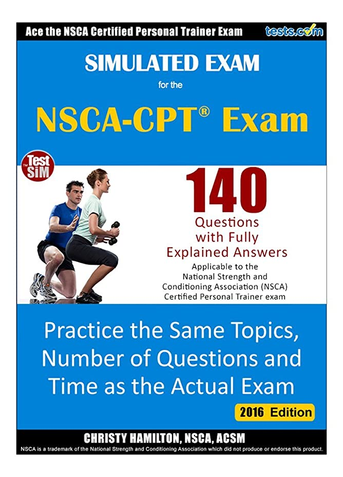 禁止する相互接続真実にSimulated Practice Exam for the NSCA Personal Trainer Practice Exam: Covers the Same Topics & Number of Questions as the Actual Exam (English Edition)