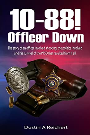 10-88! Officer Down!: The Story of an Officer Involved Shooting, the Politics Involved and His Survival of the Ptsd That Resulted from It All.