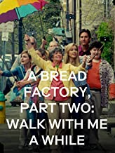 A Bread Factory, Part Two: Walk with Me a While