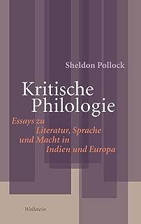 Kritische Philologie: Essays zu Literatur, Sprache und Macht in Indien und Europa (Philologien. Theorie - Praxis - Geschichte 2) (German Edition)
