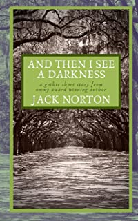 And Then I See A Darkness: A Gothic Short Story