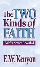 The Two Kinds of Faith: Faith's Secret Revealed