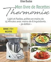 Livre Thermomix: Mon livre de Recettes Thermomix: Lights et Faciles, prêtes en moins de 15 Minutes avec moins de 6 Ingrédients. 3ème édition. [BONUS 175+ RECETTES OFFERTES EN PDF] (French Edition)