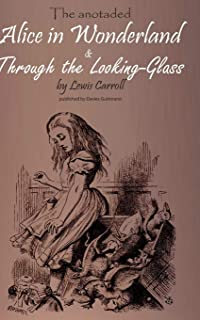 Alice in Wonderland & Through the Lookung-Glass: The stories, important background information and a biography of Lewis Ca...
