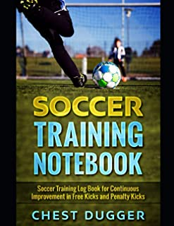 Soccer Training Notebook: Soccer Training Log Book for Continuous Improvement in Free Kicks and Penalty Kicks