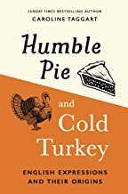 Humble Pie and Cold Turkey: English Expressions and Their Origins