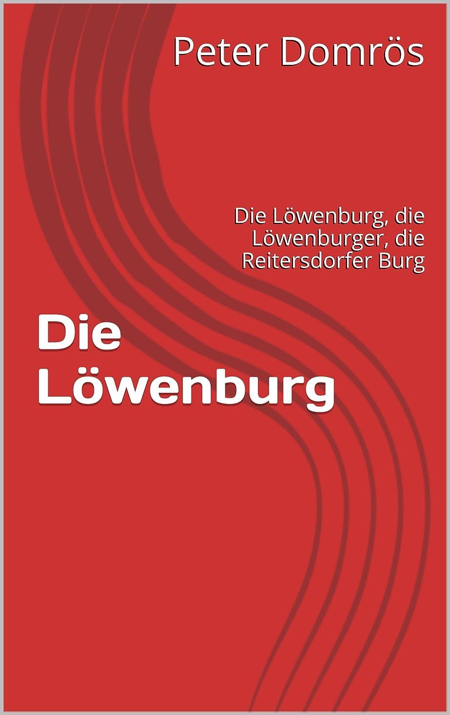 指令ソース引退するDie L?wenburg: Die L?wenburg, die L?wenburger, die Reitersdorfer Burg (German Edition)