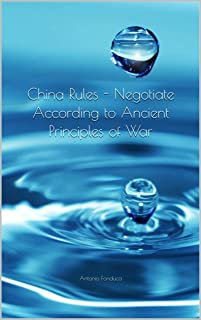 China Rules - Negotiate According to Ancient Principles of War (English Edition)