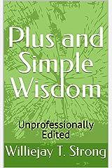 Plus and Simple Wisdom: Unprofessionally Edited Kindle Edition