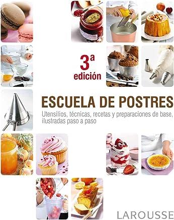 Escuela de postres (Larousse - Libros Ilustrados/ Prácticos - Gastronomía)