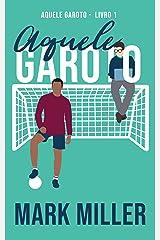 Aquele Garoto (Aquele Garoto Livro 1) eBook Kindle